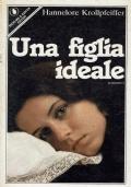 Una figlia ideale. Hannelore Krollpfeiffer. Sperling & Kupfer Editori. 1985/1 edizione