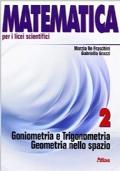 Matematica 2 per licei scientifici.Goniometria e trigonometria.Geometria nello spazio.