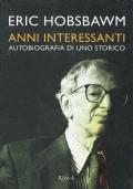 ANNI INTERESSANTI autobiografia di uno storico. Eric Hobsbawm. Rizzoli. 2002.