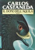 Il dono dell'aquila. Carlos Castaneda. Rizzoli. 1983.