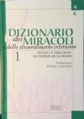 DIZIONARIO DEI MIRACOLI E DELLO STRAORDINARIO CRISTIANO VOL.1 (A-K)