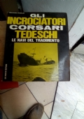 Gli incrociatori corsari tedeschi: le navi del tradimento.