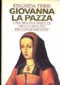 Giovanna la pazza - Una regina ribelle nella Spagna dell'Inquisizione