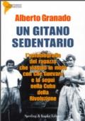 Un gitano sedentario L'autobiografia del ragazzo che viaggiò in moto con Che Guevara e lo seguì nella Cuba della Rivoluzione