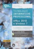 Tecnologie informatiche professional. Office 2010 e Windows 7. Con espansione online. Per le Scuole superiori