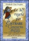 Le 10 Regole per Entrare in Contatto con gli Angeli Come avvalersi della guida preziosa delle creature di luce nella vita di tutti i giorni