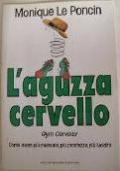 L�aguzza cervello. Gym Cerveau : come avere pi� memoria, pi� prontezza, pi� lucidit�.