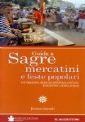GUIDA A SAGRE MERCATINI E FESTE POPOLARI di Veneto, Friuli V.G., Trentino A.Adige