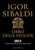 LIBRO DELLE EPOCHE - 2012 LA FINE DEL CICLO DELLA RIBELLIONE
