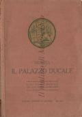 Venezia: il Palazzo Ducale, guida storico artistica con centotredici illustrazioni, compilata da Max Ongaro