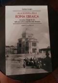 Alla scoperta della Roma Ebraica: la storia, i luoghi, la vita della più antica comunità della diaspora