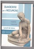 I gradi del latino. Quaderno per il recupero