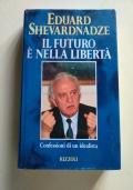 IL FUTURO E' NELLA LIBERTA' - CONFESSIONI DI UN IDEALISTA - biografia-vita-perestroika-urss-gorbaciov-unione sovietica-politica russa-cremlino-mosca