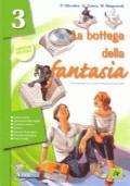 La bottega della fantasia. Letteratura italiana dalla metà dell'Ottocento ad oggi-Un libro per fare e per vedere. Per la Scuola media