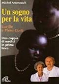 Un sogno per la vita Lucille e Piero Corti : una coppia di medici in prima linea