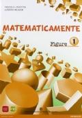 Matematicamente figure. Per la Scuola media