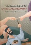 Michelangelo Buonarroti. La storia illustrata dei grandi protagonisti dell'arte