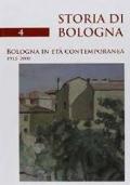 Bologna in età contemporanea 1915-2000 (Storia di Bologna 4/2)