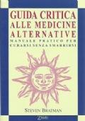 Guida critica alle medicine alternative. Manuale pratico per curarsi senza smarrirsi