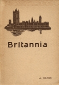 BRITANNIA. A DESCRIPTION OF THE HOME LIFE AND SOCIAL ACTIVITIES OF THE BRITISH PEOPLE