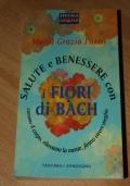 Salute e benessere con i fiori di Bach - curano il corpo, rilassano la mente, fanno vivere meglio