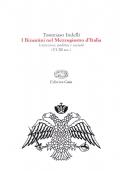 I Bizantini nel Mezzogiorno d'Italia. Istituzioni, politica e società (VI-XI sec.)