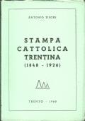 STAMPA CATTOLICA TRENTINA (1848-1926). [ Presentazione di Sua Ecc. il Ministro Giulio Andreotti. Tiratura di 1000 esemplari numerati. Trento, Tipografia Editrice Giovanni Seiser 1960 ].