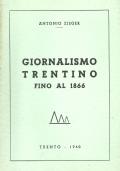 GIORNALISMO TRENTINO FINO AL 1866.     [   Presentazione di Gabriele De Rosa. Tiratura di 1000 esemplari numerati. Trento, Tipografia Editrice Giovanni Seiser 1960   ].