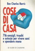 Cose di casa - 716 consigli, trucchi e astuzie per vivere sani e spendere meno