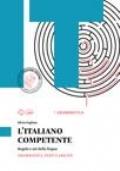 L'ITALIANO COMPETENTE - Regole e usi della lingua; Grammatica, Testi e Abilità