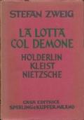 La lotta col demone. Holderlin Kleist Nietzsche