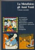 La Metafisica: Volume secondo Architettura, Arti applicate e decorative, Illustrazione e grafica, Letteratura e spettacolo, Musica, Cinema, Fotografia