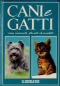 Cani e gatti - come conoscerli, allevarli e accudirli