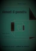 Elementi di geometria istituto tecnico . Volume unico