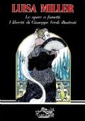 LUISA MILLER - Le opere a fumetti - I libretti di Giuseppe Verdi illustrati