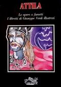 ATTILA - Le opere a fumetti - I libretti di Giuseppe Verdi illustrati