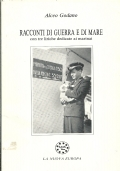 Racconti di guerra e di mare con tre liriche dedicate ai marinai (MEMORIE REGIA MARINA SECONDA GUERRA MONDIALE)