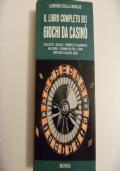 Il libro completo dei giochi da casinò - Roulette, Boule, Trente et quarante, Baccarà, Chemin de fer, Crap, Ventuno o Black Jack