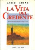 LA VITA DEL CREDENTE. Meditazioni spirituali per l'uomo d'oggi. [ Prima edizione. Leumann (Torino), Editrice Elle Di Ci 1996 ].