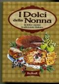 I DOLCI DELLA NONNA - LA DOLCE CUCINA TRADIZIONALE ITALIANA : 170 RICETTE
