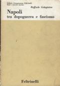 Napoli tra dopoguerra e fascimo. Raffaele Colapietra. Feltrinelli. 1962.