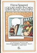 I Gelati fatti in casa con o senza macchina. Elena Spagnol. Biblioteca Universale Rizzoli. 1977/1 edizione