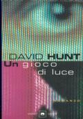 Un gioco di luce. David Hunt. Garzanti. 2001/1 edizione