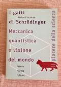 i gatti di schroedinger - meccanica quantistica e visione del mondo