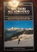ALPINISMO - MONTAGNA - MATTEO MORO - DAI TAURI ALL'ADRIATICO - 88 ITINERARI