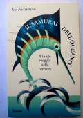 Il samurai dell'oceano. Lungo viaggio nella corrente