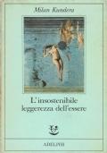 L'insostenibile leggerezza dell'essere. Milan Kundera. Adelphi Edizioni. 1985.