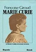 Marie Curie. Il primo Nobel di nome Donna
