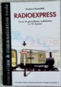 Radio express. Corso di giornalismo radiofonico in 18 stazioni