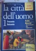 LA CITTA' DELL'UOMO. 1. TRECENTO SEICENTO